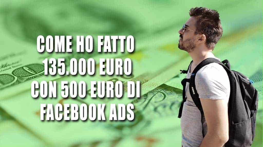 Come ho fatto 135.000 euro con 500 euro di Facebook ADS