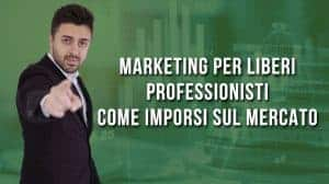 Marketing per liberi professionisti come imporsi sul mercato
