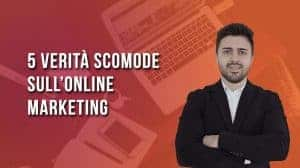 5 verità scomode sull online marketing