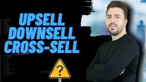 upsell downsell cross-sell differenze