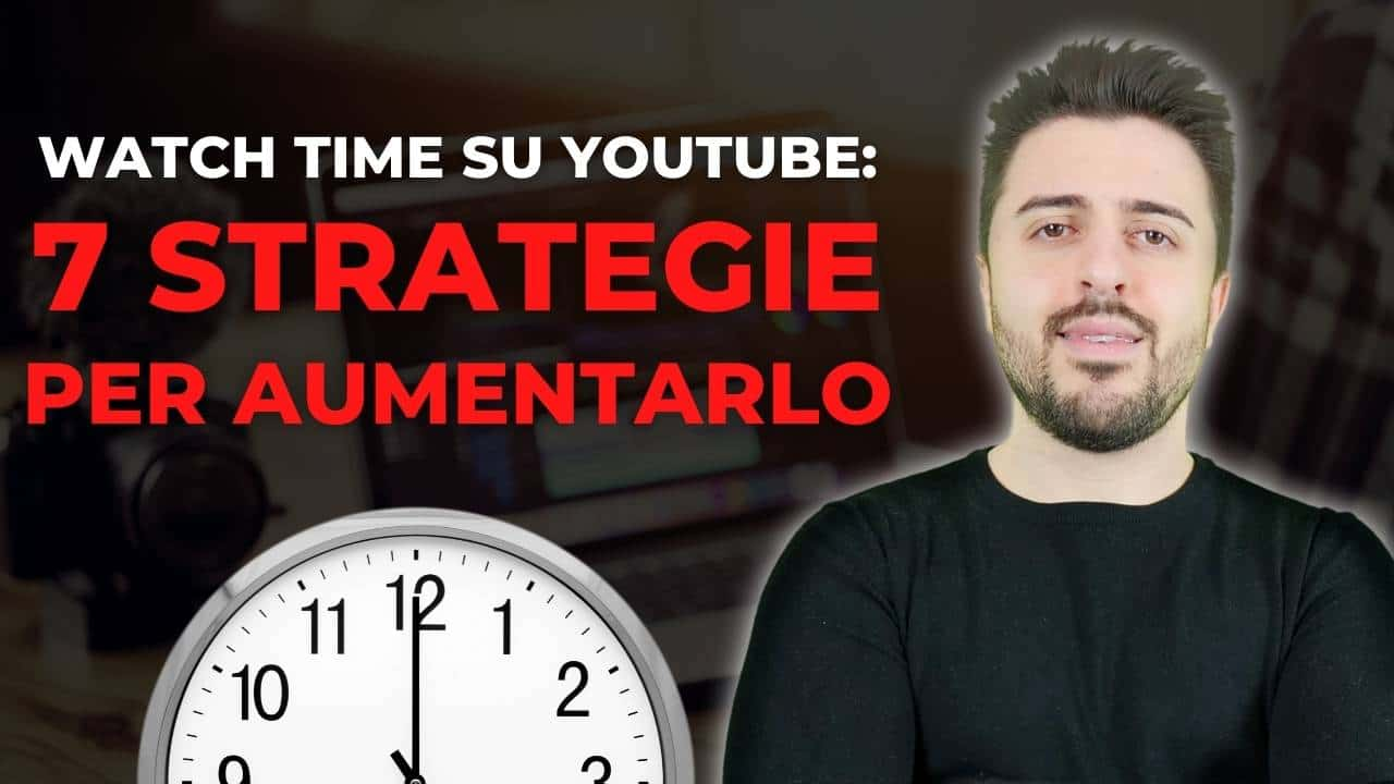 Read more about the article Watch Time su Youtube: 7 strategie per aumentarlo